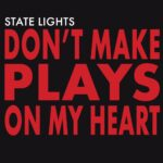 "State Lights release new single ""Don't Make Plays On My Heart"""
